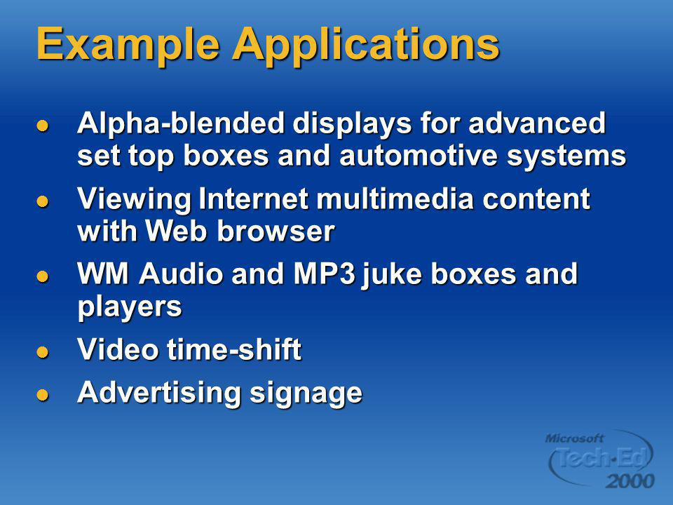 Example Applications Alpha-blended displays for advanced set top boxes and automotive systems Alpha-blended displays for advanced set top boxes and au