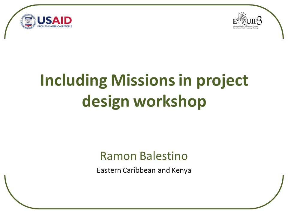 Including Missions in project design workshop Ramon Balestino Eastern Caribbean and Kenya