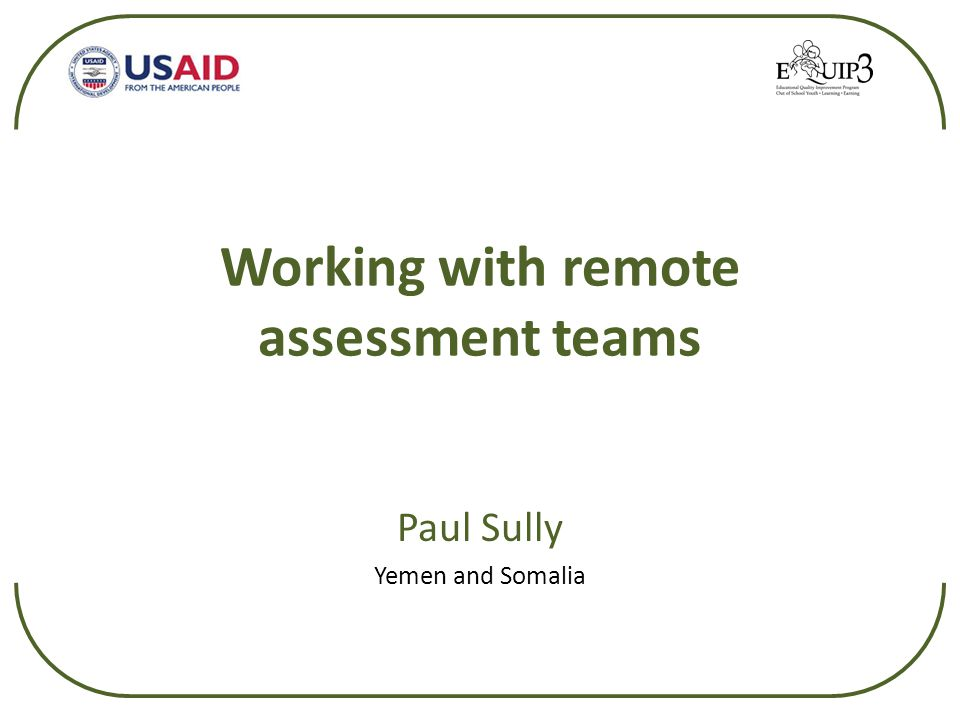 Working with remote assessment teams Paul Sully Yemen and Somalia
