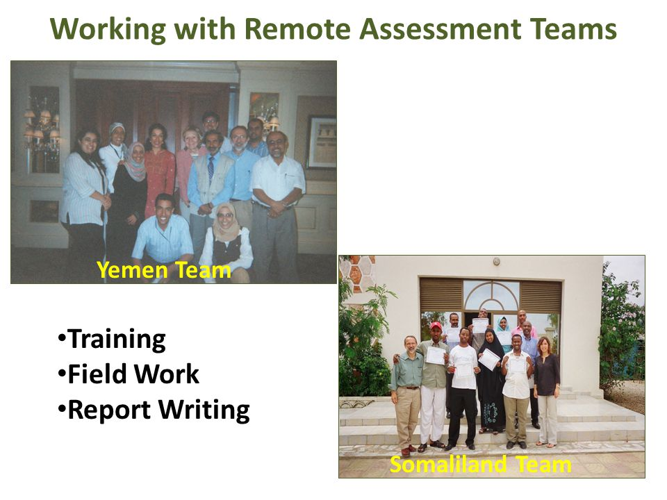 Working with Remote Assessment Teams Somaliland Team Yemen Team Training Field Work Report Writing