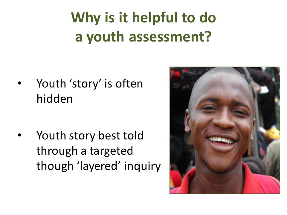 Why is it helpful to do a youth assessment.