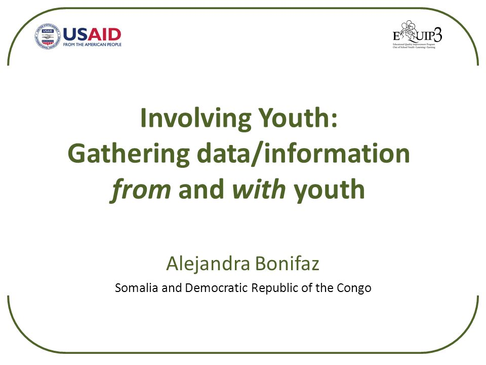 Involving Youth: Gathering data/information from and with youth Alejandra Bonifaz Somalia and Democratic Republic of the Congo