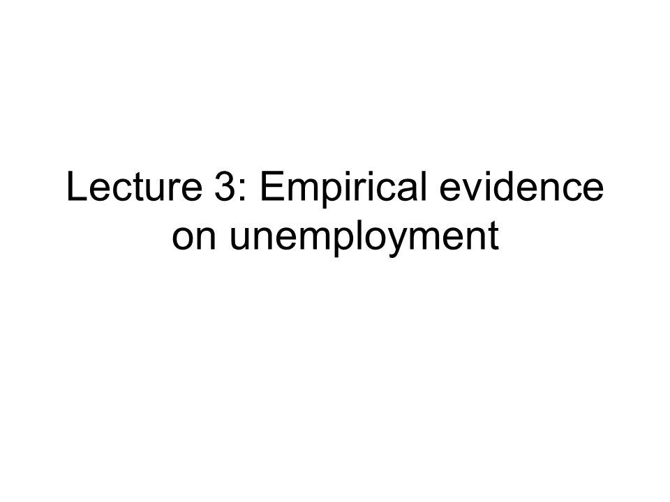 Lecture 3: Empirical evidence on unemployment