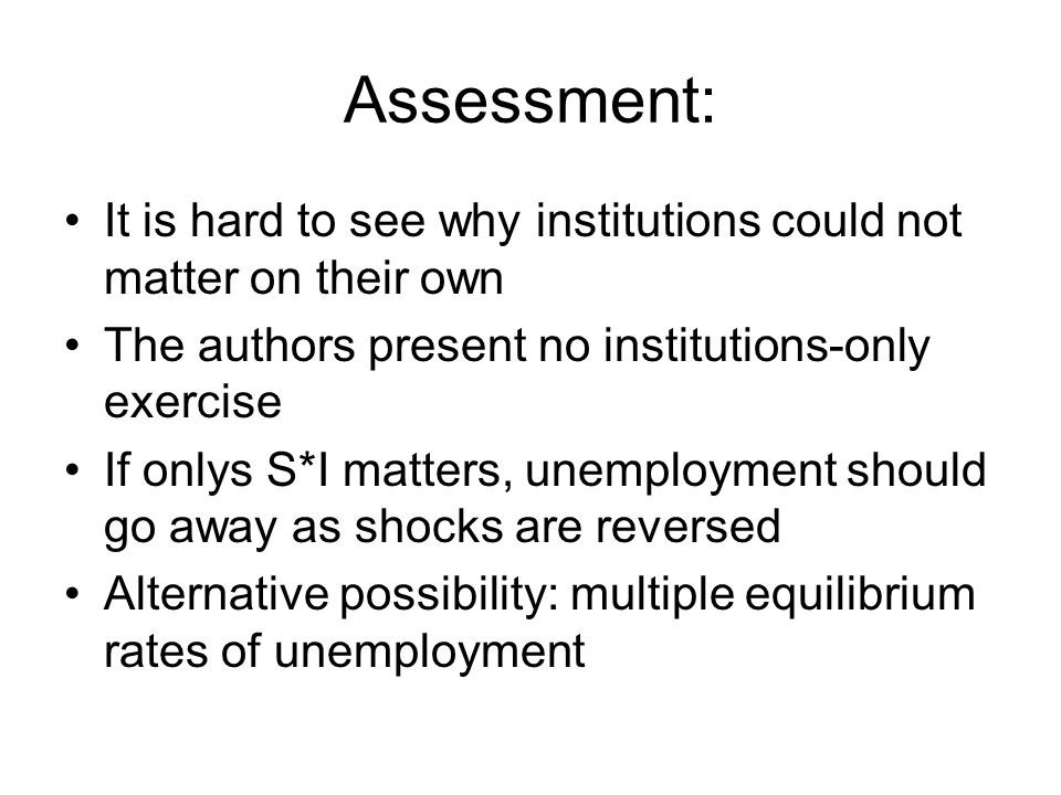 Assessment: It is hard to see why institutions could not matter on their own The authors present no institutions-only exercise If onlys S*I matters, u