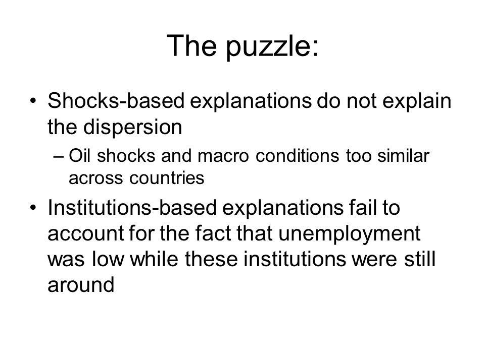 The solution Shocks interact with institutions Some institutions are harmless absent shocks But they can increase the magnitude of the unemployment response to the shock And they can increase the persistence of the shock