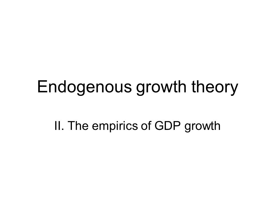 Endogenous growth theory II. The empirics of GDP growth