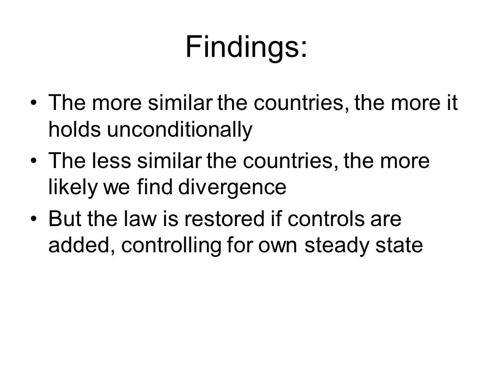 Findings: The more similar the countries, the more it holds unconditionally The less similar the countries, the more likely we find divergence But the