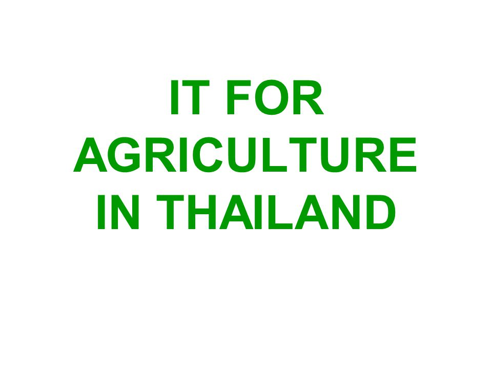 IT FOR AGRICULTURE IN THAILAND