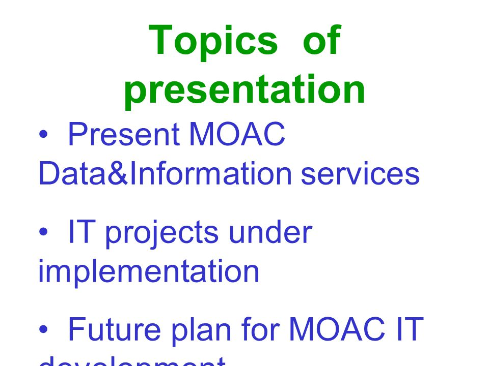 Topics of presentation Present MOAC Data&Information services IT projects under implementation Future plan for MOAC IT development