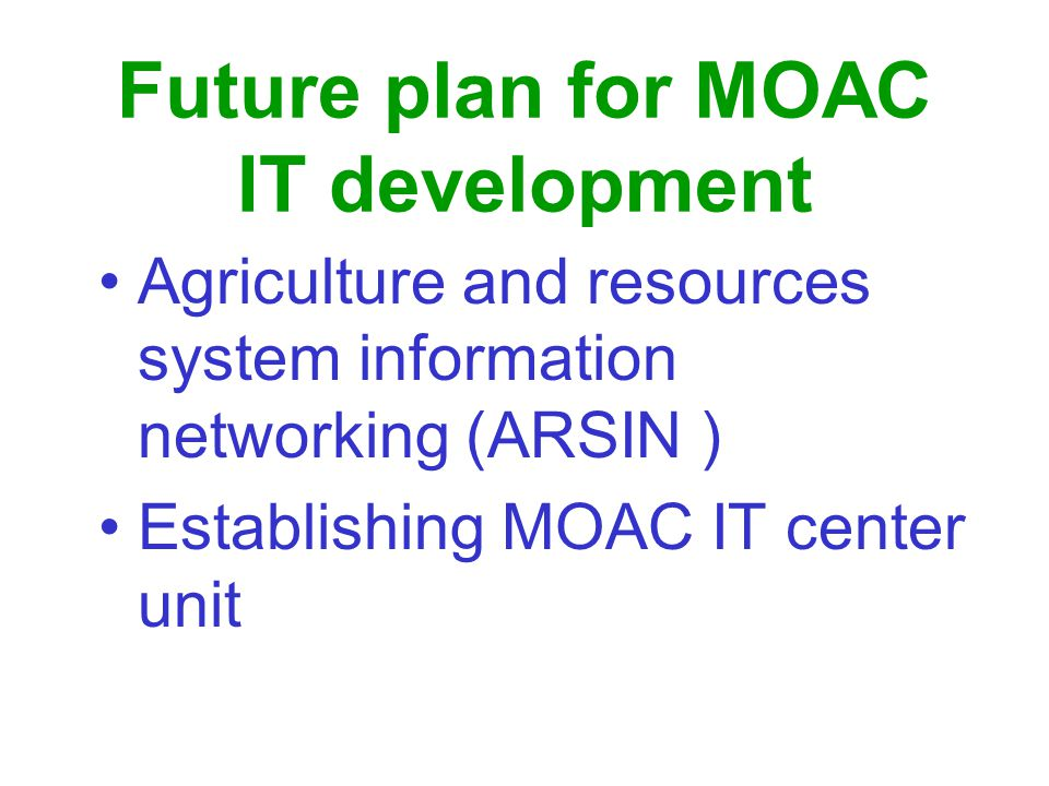 Future plan for MOAC IT development Agriculture and resources system information networking (ARSIN ) Establishing MOAC IT center unit