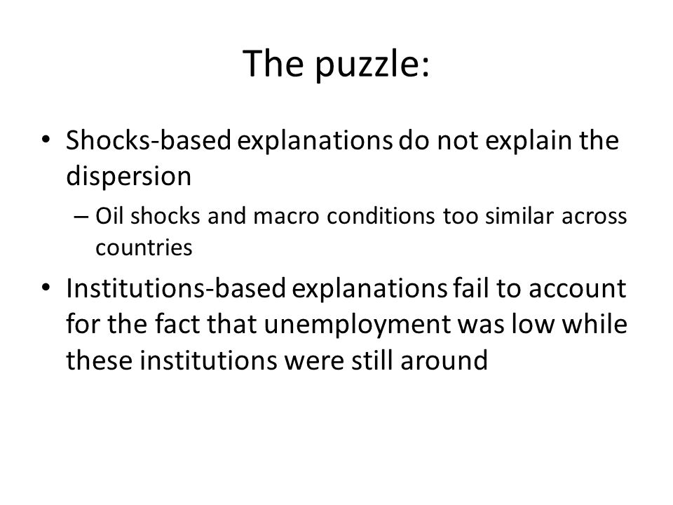 The puzzle: Shocks-based explanations do not explain the dispersion – Oil shocks and macro conditions too similar across countries Institutions-based