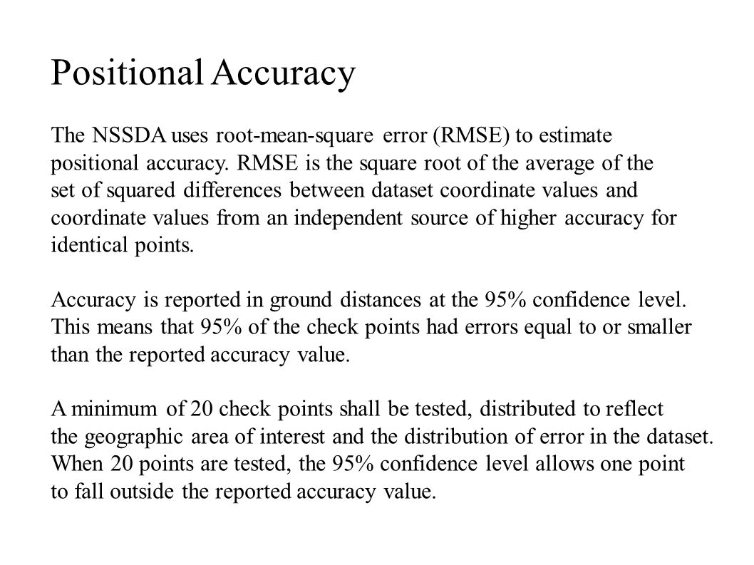 Positional Accuracy The NSSDA uses root-mean-square error (RMSE) to estimate positional accuracy.