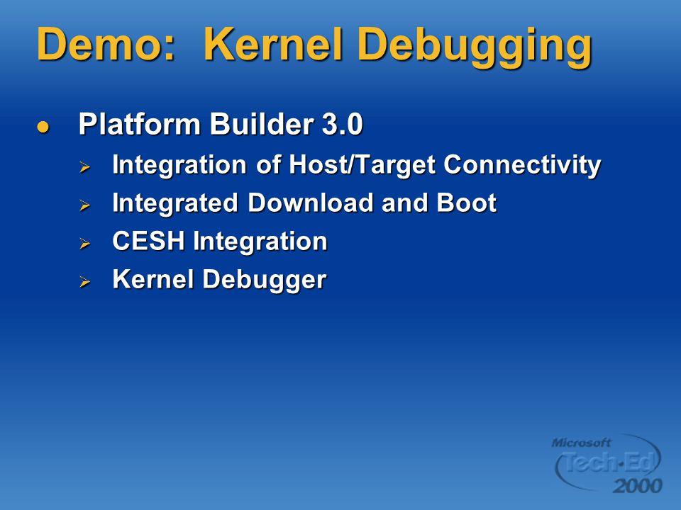 Demo: Kernel Debugging Platform Builder 3.0 Platform Builder 3.0  Integration of Host/Target Connectivity  Integrated Download and Boot  CESH Integration  Kernel Debugger