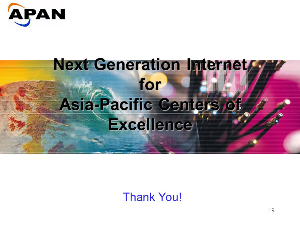 19 Next Generation Internet for Asia-Pacific Centers of Excellence Thank You!