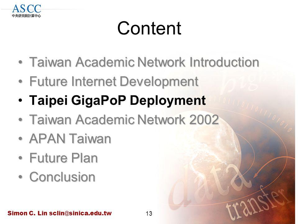 Simon C. Lin sclin@sinica.edu.tw13 Content Taiwan Academic Network IntroductionTaiwan Academic Network Introduction Future Internet DevelopmentFuture