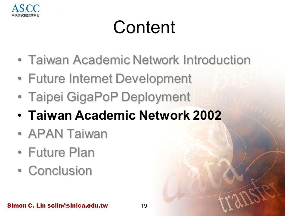 Simon C. Lin sclin@sinica.edu.tw19 Content Taiwan Academic Network IntroductionTaiwan Academic Network Introduction Future Internet DevelopmentFuture