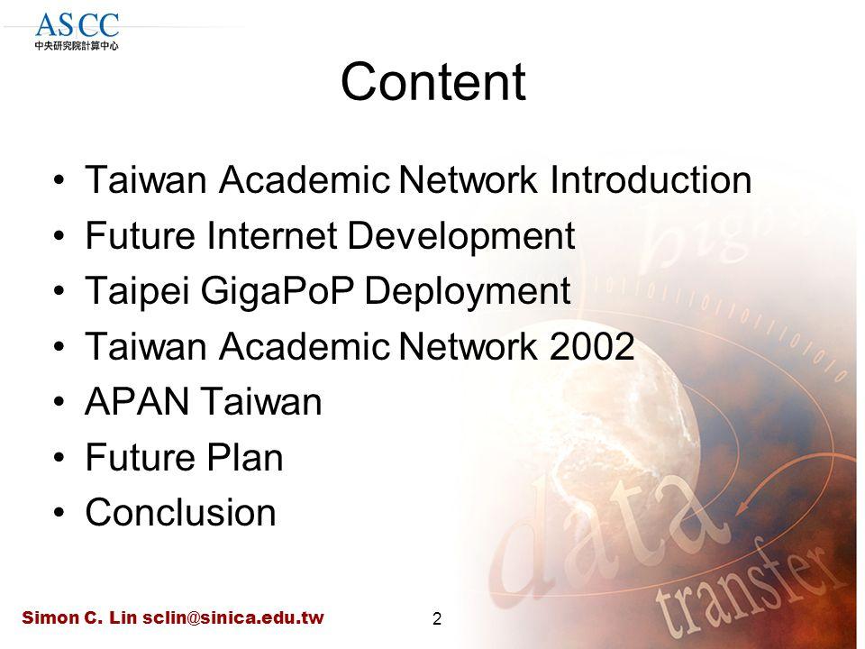 Simon C. Lin sclin@sinica.edu.tw2 Content Taiwan Academic Network Introduction Future Internet Development Taipei GigaPoP Deployment Taiwan Academic N
