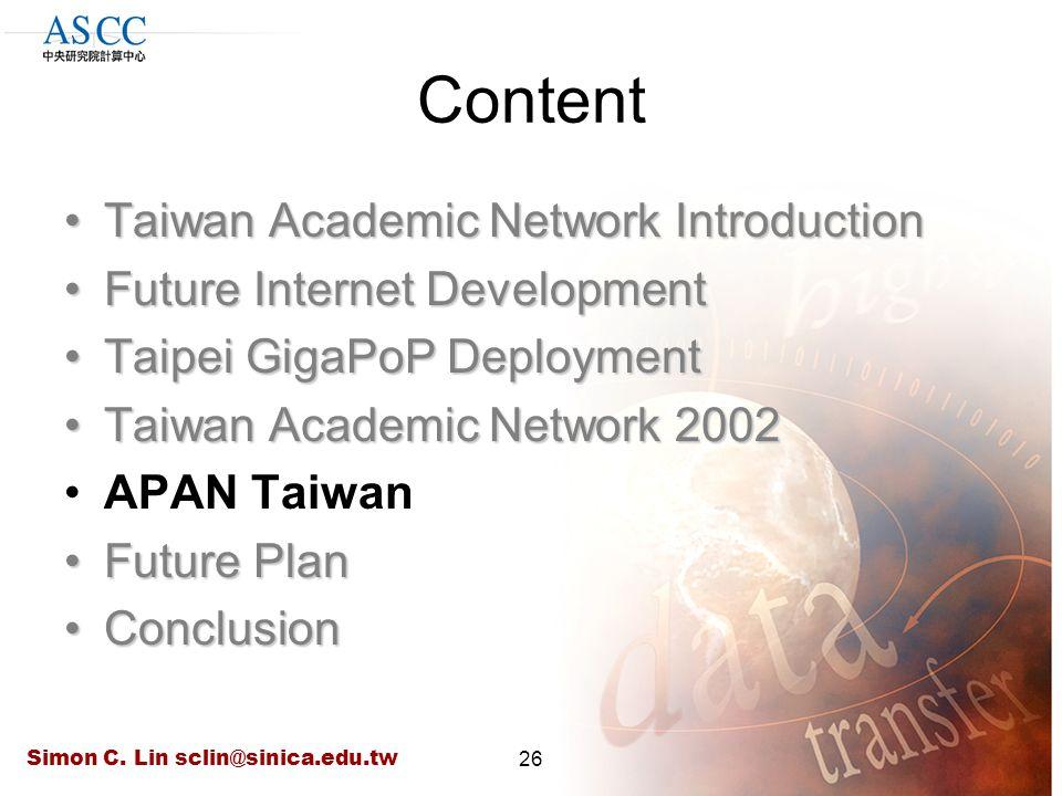 Simon C. Lin sclin@sinica.edu.tw26 Content Taiwan Academic Network IntroductionTaiwan Academic Network Introduction Future Internet DevelopmentFuture