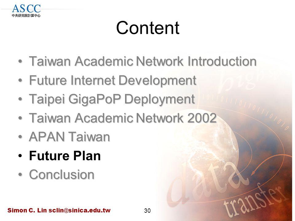 Simon C. Lin sclin@sinica.edu.tw30 Content Taiwan Academic Network IntroductionTaiwan Academic Network Introduction Future Internet DevelopmentFuture