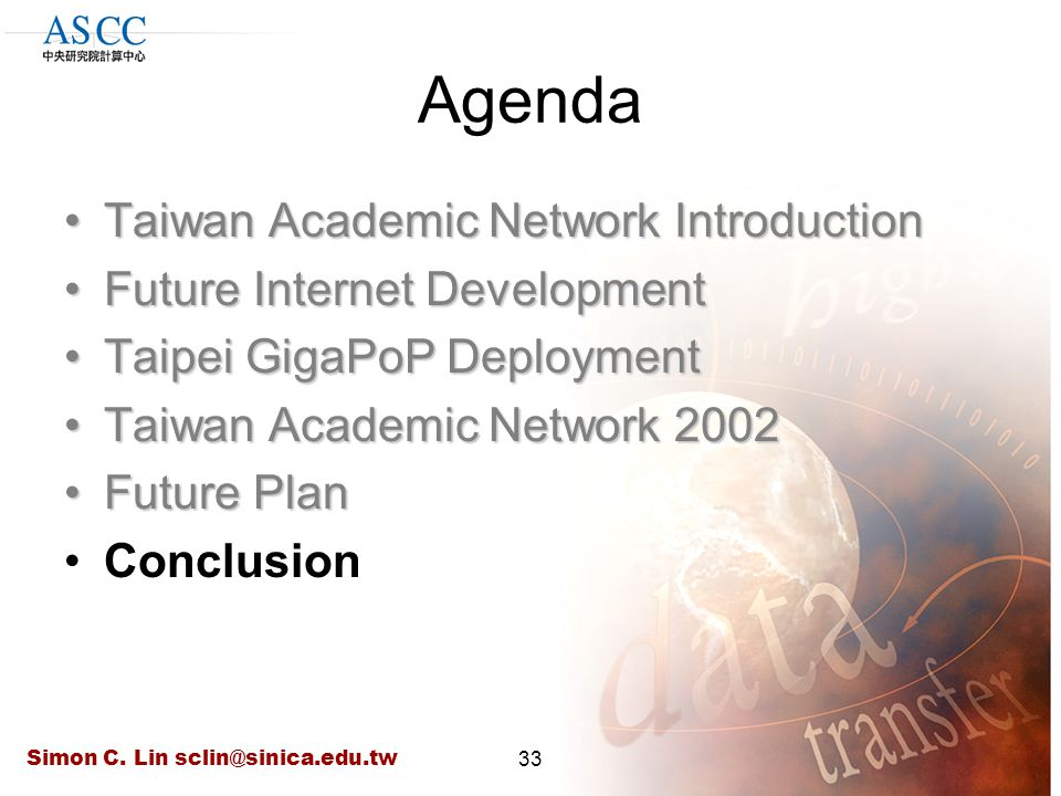 Simon C. Lin sclin@sinica.edu.tw33 Agenda Taiwan Academic Network IntroductionTaiwan Academic Network Introduction Future Internet DevelopmentFuture I