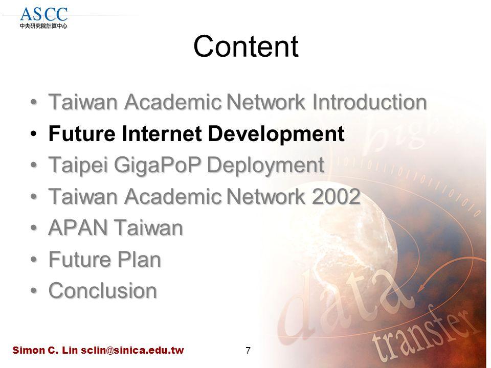 Simon C. Lin sclin@sinica.edu.tw7 Content Taiwan Academic Network IntroductionTaiwan Academic Network Introduction Future Internet Development Taipei