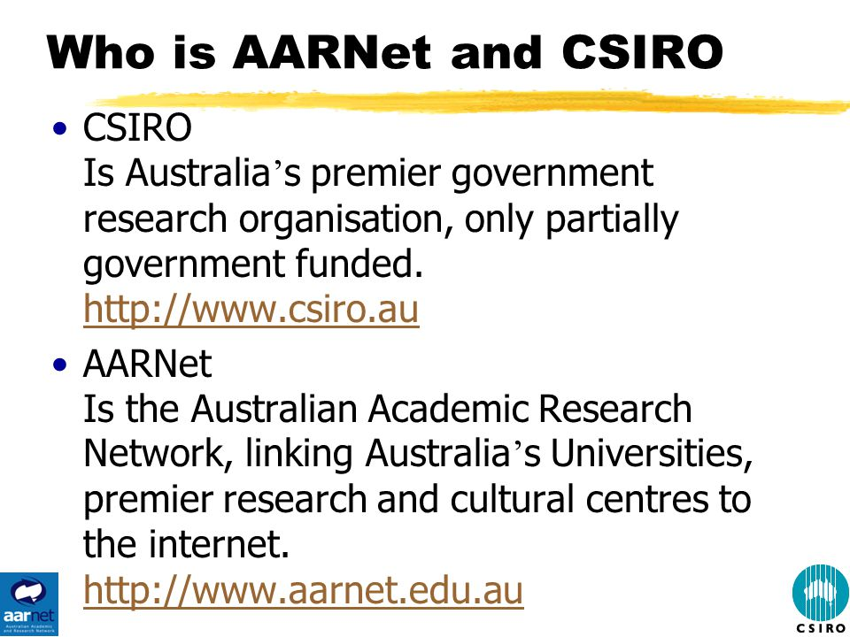 Who is AARNet and CSIRO CSIRO Is Australia ' s premier government research organisation, only partially government funded.