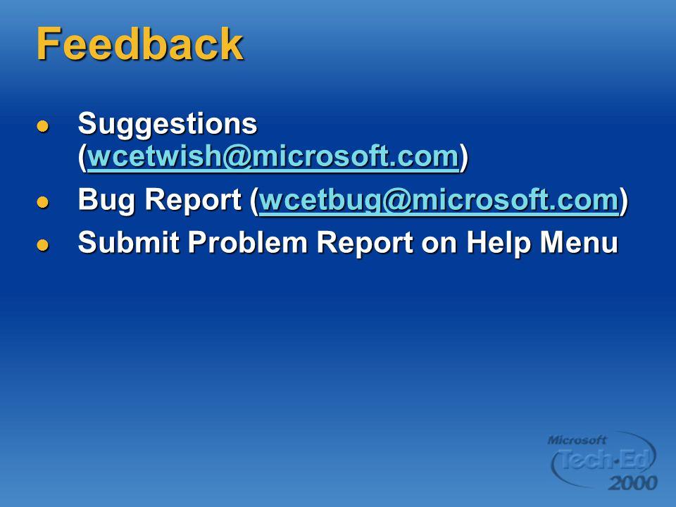 Feedback Suggestions (wcetwish@microsoft.com) Suggestions (wcetwish@microsoft.com)wcetwish@microsoft.com Bug Report (wcetbug@microsoft.com) Bug Report (wcetbug@microsoft.com)wcetbug@microsoft.com Submit Problem Report on Help Menu Submit Problem Report on Help Menu