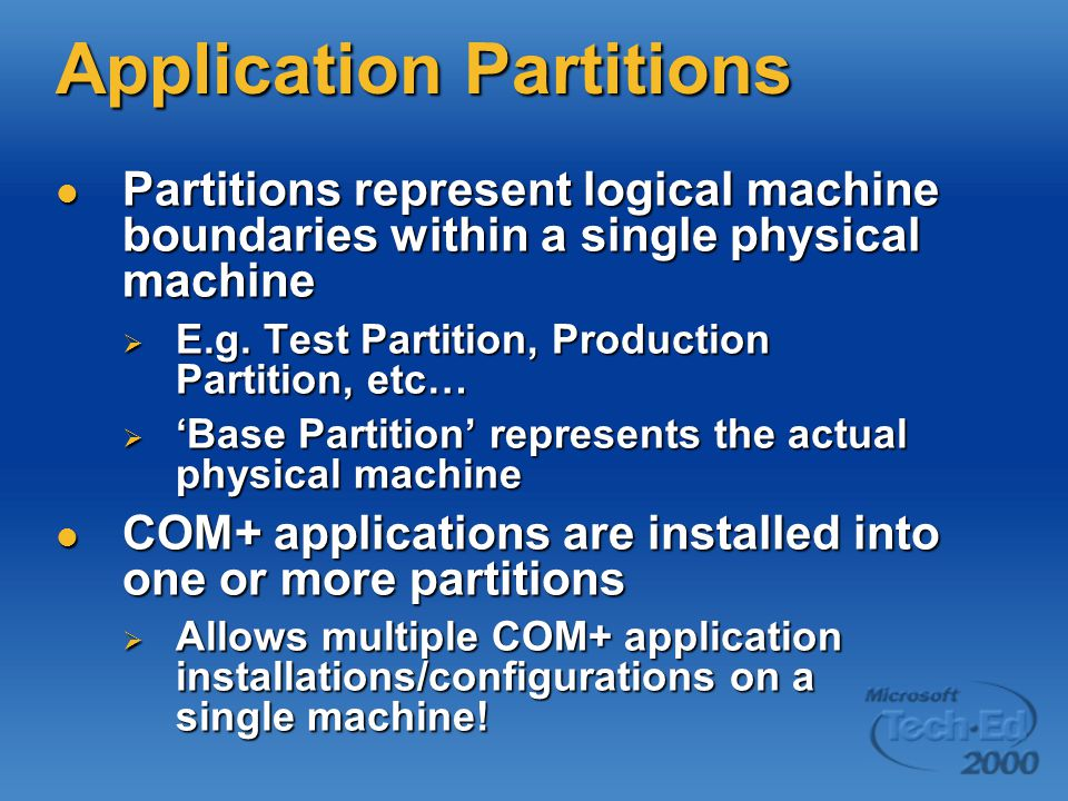 Application Partitions Partitions represent logical machine boundaries within a single physical machine Partitions represent logical machine boundaries within a single physical machine  E.g.