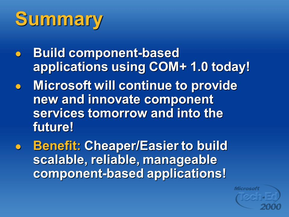 Summary Build component-based applications using COM+ 1.0 today.