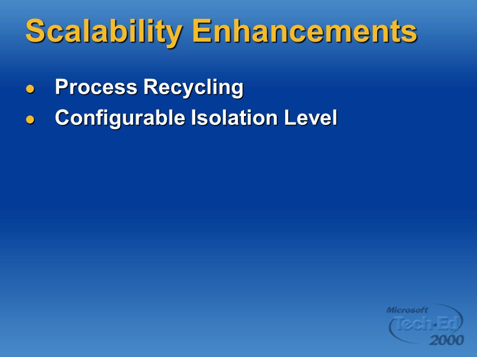 Scalability Enhancements Process Recycling Process Recycling Configurable Isolation Level Configurable Isolation Level