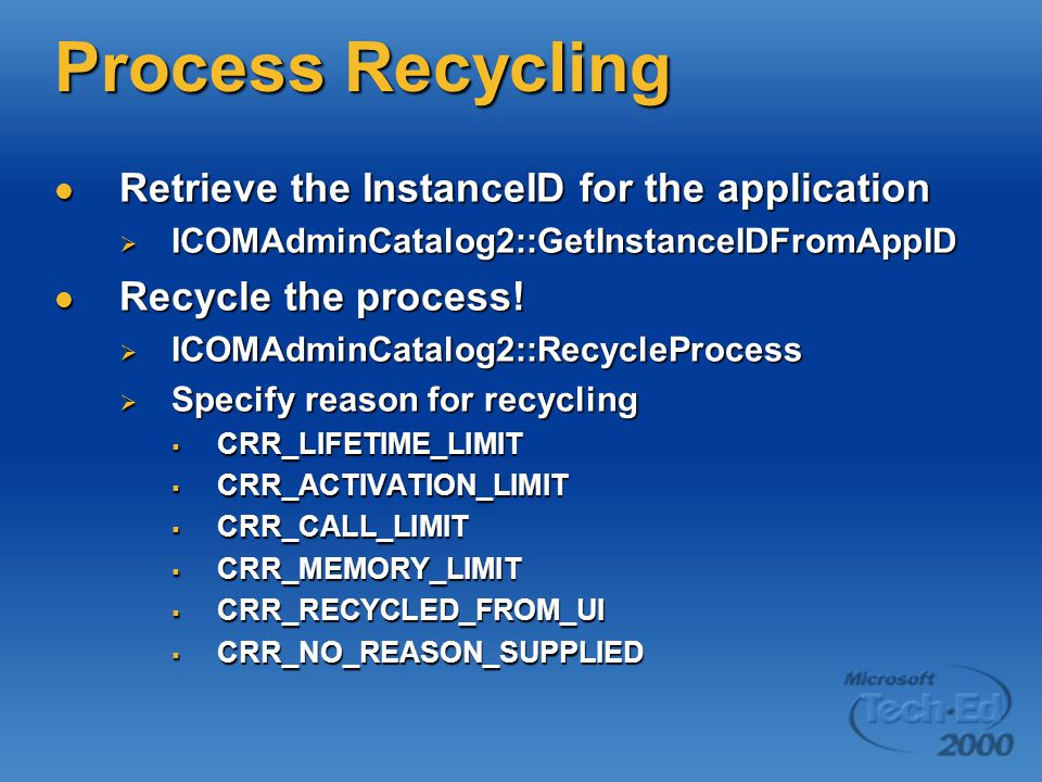 Process Recycling Retrieve the InstanceID for the application Retrieve the InstanceID for the application  ICOMAdminCatalog2::GetInstanceIDFromAppID Recycle the process.