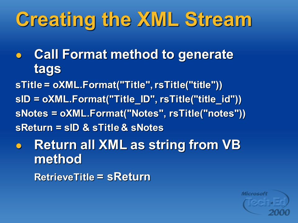 Creating the XML Stream Call Format method to generate tags Call Format method to generate tags sTitle = oXML.Format(