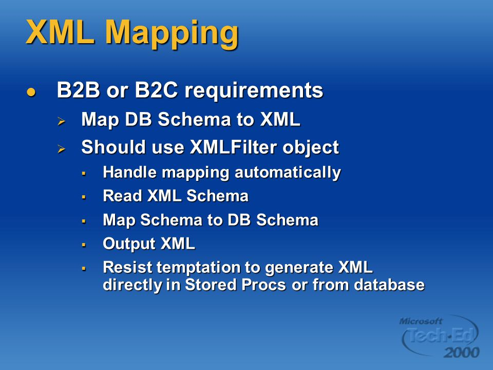 XML Mapping B2B or B2C requirements B2B or B2C requirements  Map DB Schema to XML  Should use XMLFilter object  Handle mapping automatically  Read