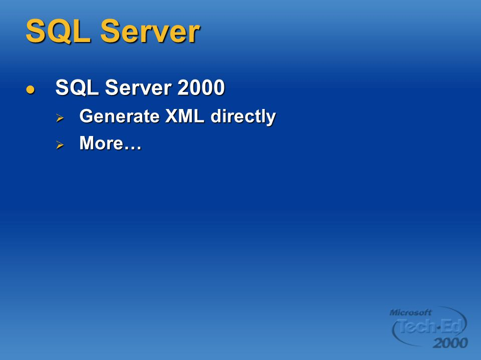 SQL Server SQL Server 2000 SQL Server 2000  Generate XML directly  More…