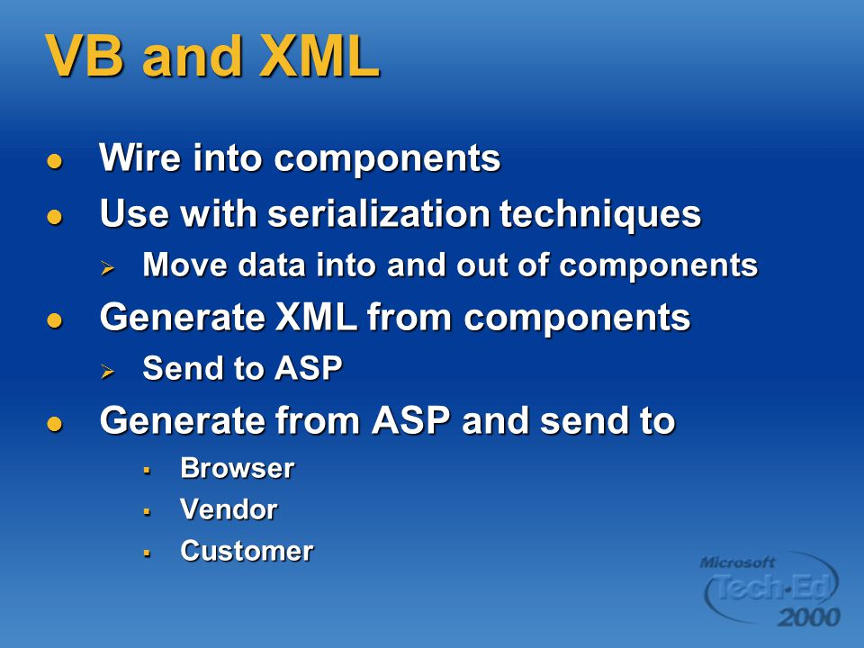 VB and XML Wire into components Wire into components Use with serialization techniques Use with serialization techniques  Move data into and out of c