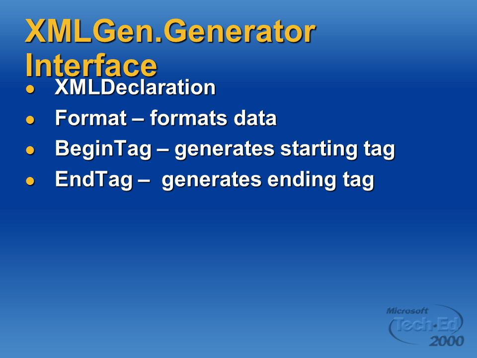 XMLGen.Generator Interface XMLDeclaration XMLDeclaration Format – formats data Format – formats data BeginTag – generates starting tag BeginTag – generates starting tag EndTag – generates ending tag EndTag – generates ending tag