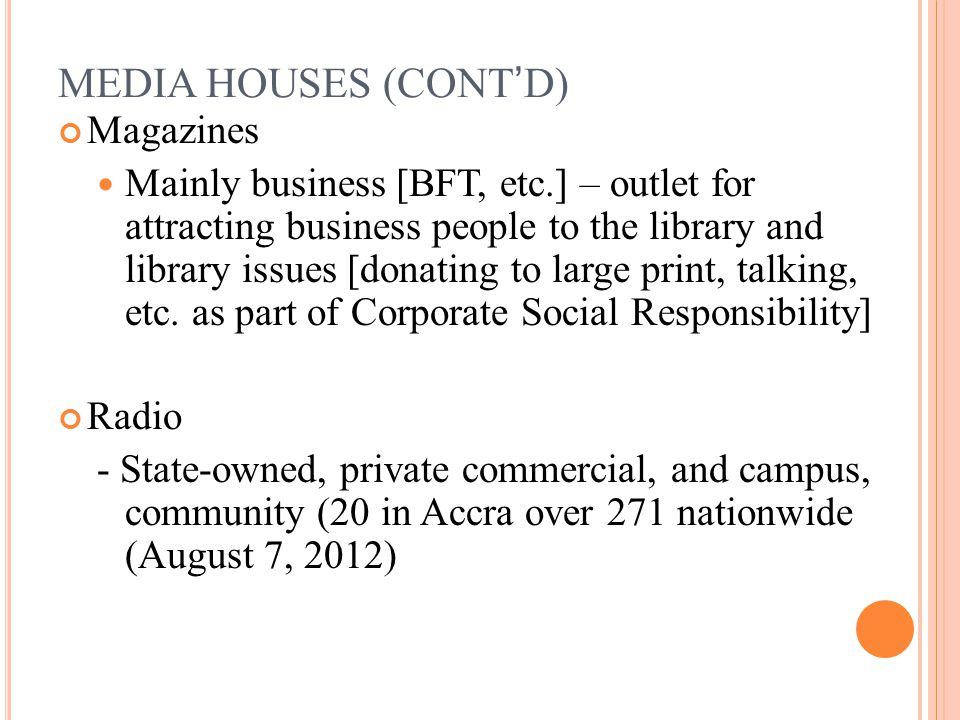 MEDIA HOUSES (CONT'D) Magazines Mainly business [BFT, etc.] – outlet for attracting business people to the library and library issues [donating to large print, talking, etc.