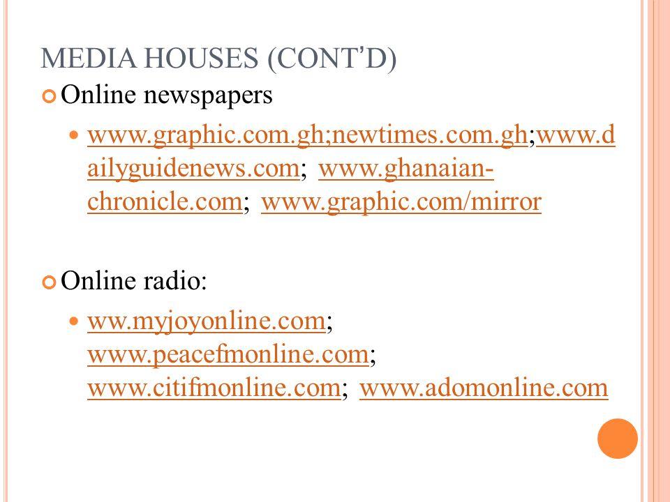 Online newspapers www.graphic.com.gh;newtimes.com.gh;www.d ailyguidenews.com; www.ghanaian- chronicle.com; www.graphic.com/mirror www.graphic.com.gh;newtimes.com.ghwww.d ailyguidenews.comwww.ghanaian- chronicle.comwww.graphic.com/mirror Online radio: ww.myjoyonline.com; www.peacefmonline.com; www.citifmonline.com; www.adomonline.com ww.myjoyonline.com www.peacefmonline.com www.citifmonline.comwww.adomonline.com