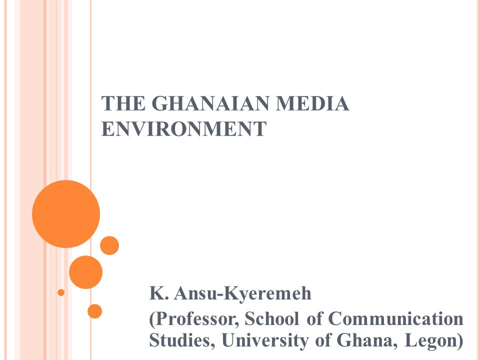THE GHANAIAN MEDIA ENVIRONMENT K.