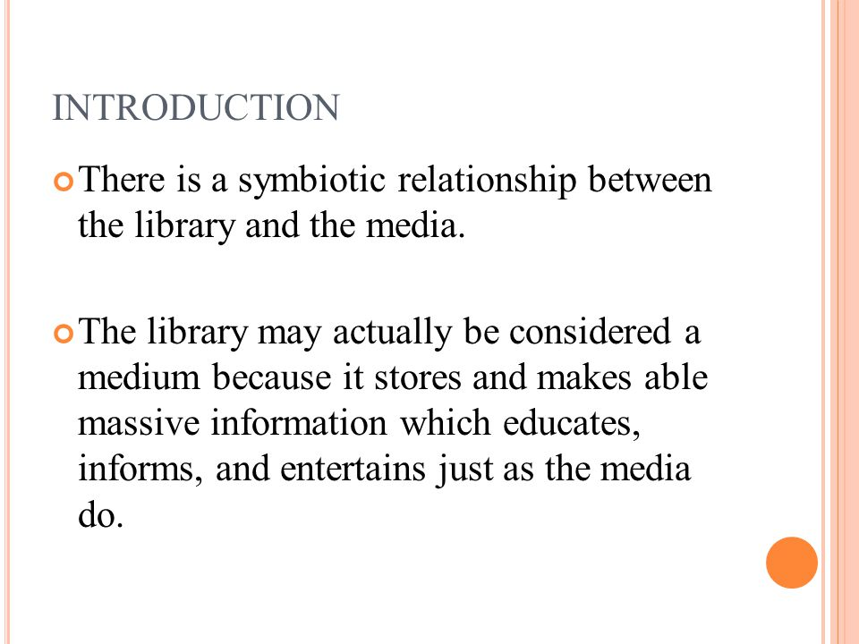 INTRODUCTION There is a symbiotic relationship between the library and the media.