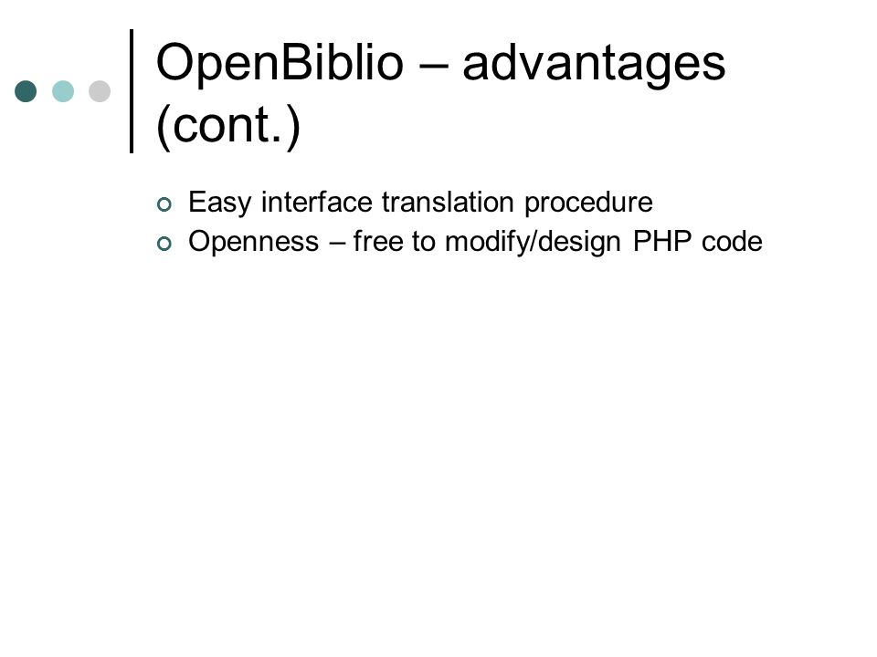 OpenBiblio - disadvantages Too simple – lack of functionality (e.g.