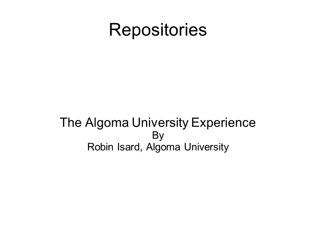 Repositories The Algoma University Experience By Robin Isard, Algoma University