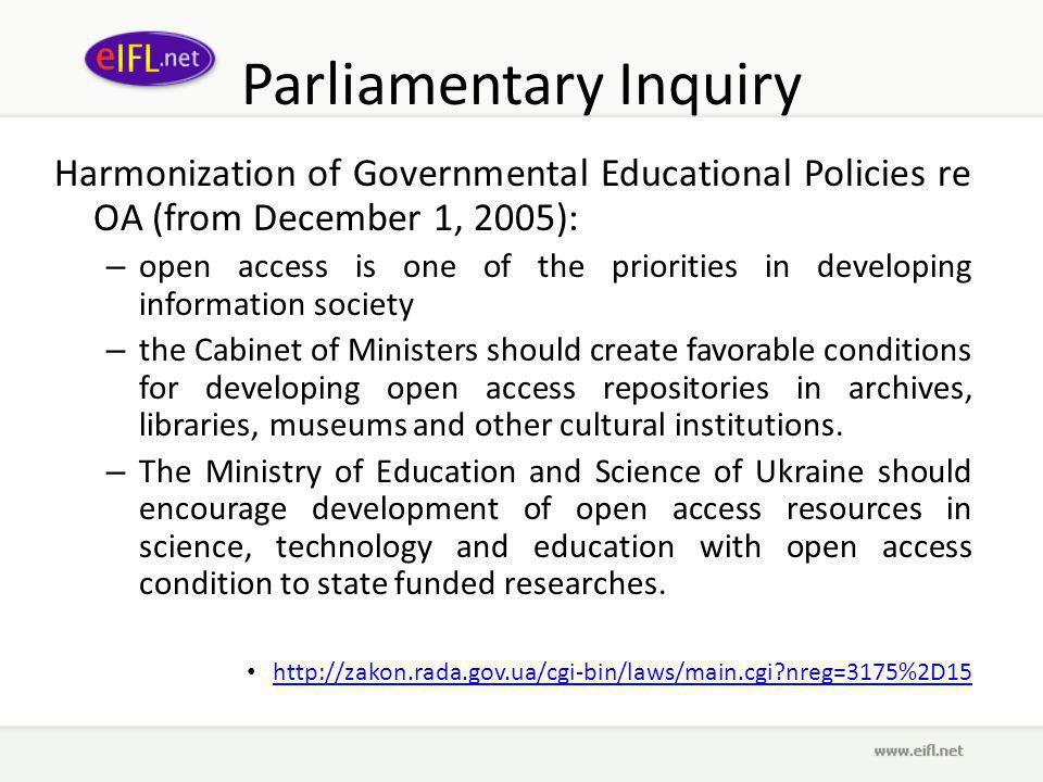 Parliamentary Inquiry Harmonization of Governmental Educational Policies re OA (from December 1, 2005): – open access is one of the priorities in developing information society – the Cabinet of Ministers should create favorable conditions for developing open access repositories in archives, libraries, museums and other cultural institutions.