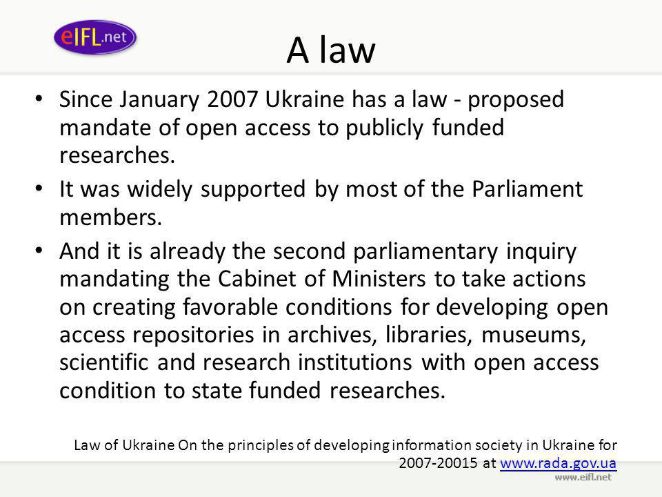 A law Since January 2007 Ukraine has a law - proposed mandate of open access to publicly funded researches.