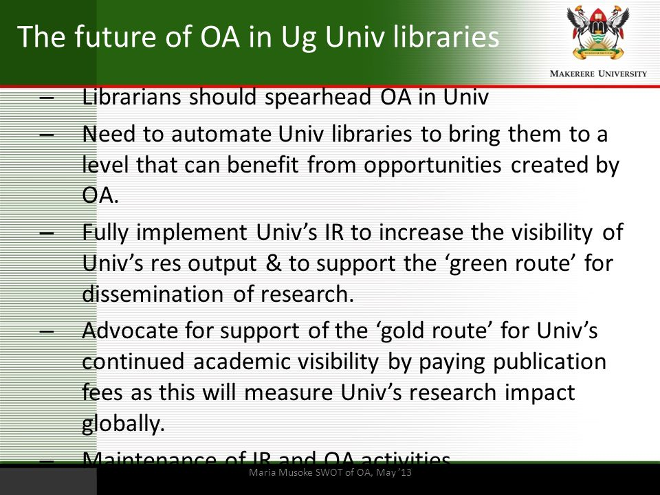 The future of OA in Ug Univ libraries – Librarians should spearhead OA in Univ – Need to automate Univ libraries to bring them to a level that can ben