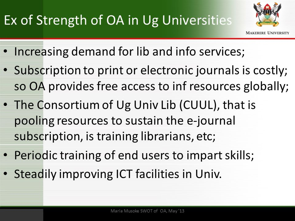 Ex of Strength of OA in Ug Universities Increasing demand for lib and info services; Subscription to print or electronic journals is costly; so OA pro