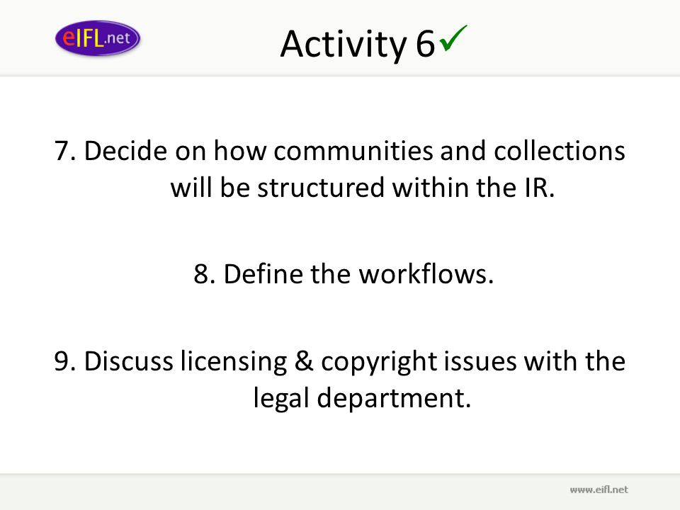 Activity 6 7. Decide on how communities and collections will be structured within the IR.