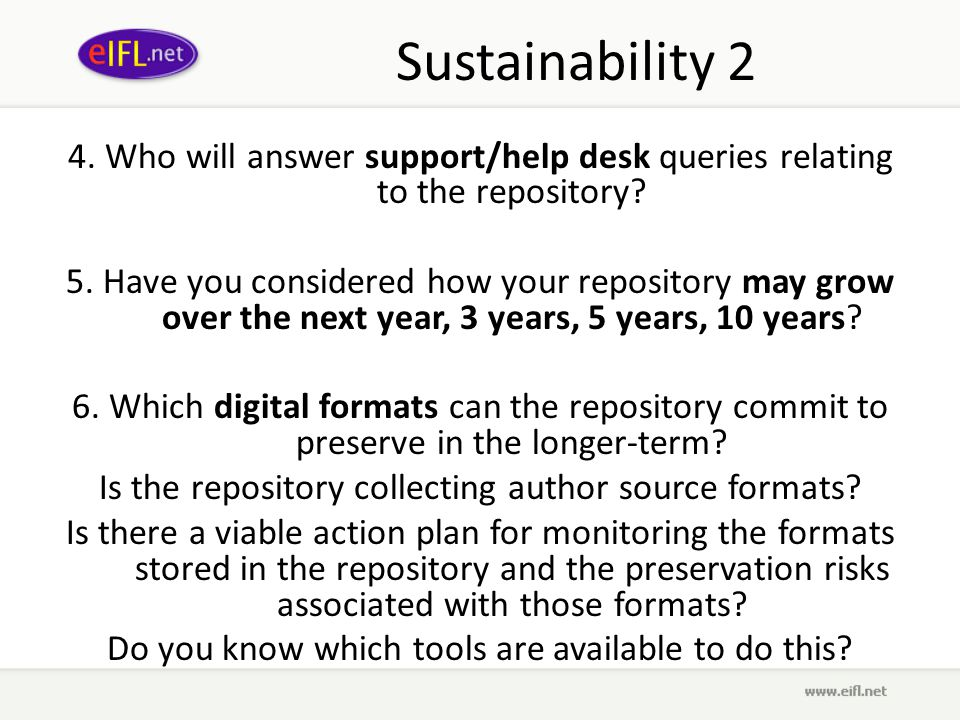 Sustainability 2 4. Who will answer support/help desk queries relating to the repository.