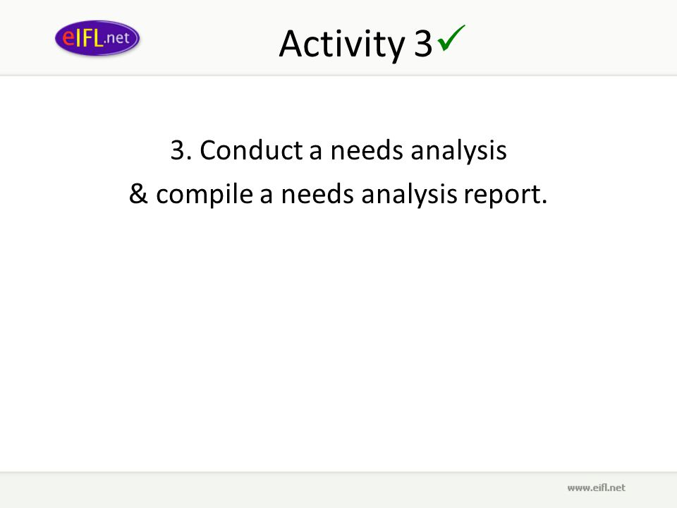Activity 3 3. Conduct a needs analysis & compile a needs analysis report.