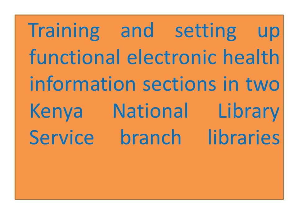 Operationalization of the ehealth corners All the components of the project including computers, internet, online resources, furniture, books and CDs have been taken to the project libraries and are now being used by the health workers as well as members of the public
